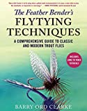 The Feather Bender's Flytying Techniques: A Comprehensive Guide to Classic and Modern Trout Flies