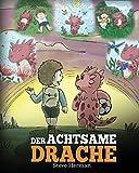 Der achtsame Drache: (The Mindful Dragon) Ein Drachen Buch über Achtsamkeit. Eine süße Geschichte, die Kindern Achtsamkeit, Konzentration und Frieden näherbringt. (My Dragon Books Deutsch, Band 3)