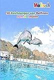 Malbuch 50 Zeichnungen von Delfinen zum Ausmalen: Ein gutes Buch der Größe 6 x 9 Zoll für Hobby, Spaß, Unterhaltung und Kolorierung von Zeichnungen ... Jugendliche, Erwachsene, Männer und Frauen