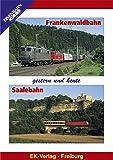 Frankenwaldbahn/Saalebahn - Gestern und Heute