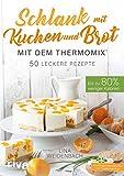 Schlank mit Kuchen und Brot mit dem Thermomix®: Bis zu 80 % weniger Kalorien. 50 leckere Rezepte