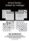 Schach lernen - Schach für Anfänger - Das Standardwerk: Ein Schachlehrbuch von den Grundregeln über die Eröffnung, dem Mittelspiel bis zum Endspiel Mit mehr als 1.000 Diag