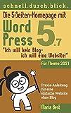 Die 5-Seiten-Homepage mit WordPress 5: 'Ich will kein Blog - Ich will eine Website!' (Webseiten mit WordPress im schnell.durch.blick.)