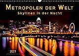 Metropolen der Welt - Skylines in der Nacht (Wandkalender 2021 DIN A3 quer)