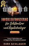 Immobilienfinanzierung für Selbstnutzer und Kapitalanleger: In nur 7 Schritten zum erfolgreichen Immobilieninvestor! inkl. Expertentipps