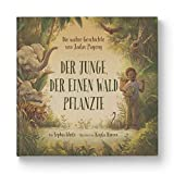 Der Junge, der einen Wald pflanzte: Die wahre Geschichte von Jadav Payeng. Die wahre Geschichte von Jada Payeng. Jede*r kann aktiv werden: Natur ... Für Kita, Grundschule & Umweltpädagogik