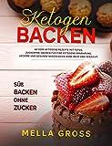 Ketogen Backen: 60 süße ketogene Rezepte MIT FOTOS. Zuckerfrei Backen für eine ketogene Ernährung. Leckere und gesunde Naschereien ohne Reue und Verzicht. ... (Ketogene Ernährung Vegetarisch 1)