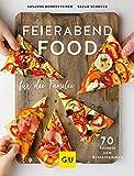 Feierabendfood für die Familie: 70 lockere Rezepte zum Runterkommen (GU Themenkochbuch)