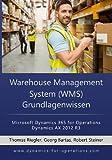 WMS Warehouse Management System Grundlagenwissen: Microsoft Dynamics 365 for Operations / Microsoft Dynamics AX 2012 R3