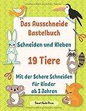 Das Ausschneide Bastelbuch. Schneiden und Kleben. 19 Tiere.: Mit der Schere Schneiden Fur Kinder ab 3 Jahren. Frühförderung für Kreativminis. (Papierkunst, Band 1)