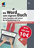 Mit Word zum eigenen Buch: Buchsatz und Layout für Selfpublishing & Co.; Romane, Fachbücher, Vereinszeitschriften u.v.m. (mitp Anwendungen)