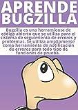 DOMINA BUGZILLA :: ENTIENDE LA MEJOR HERRAMIENTA PARA TESTING EN LA PROGRAMACION DE SOFTWARE (Spanish Edition)
