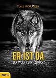Der Wolf kehrt zurück. Wolfsrudel in unseren Wäldern. Im Fadenkreuz der Interessen: zwischen Gefahr für Mensch & Landwirtschaft und Erfolg des Naturschutzes. Fakten, Erfahrungen, Konzepte.