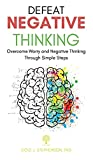 Defeat Negative Thinking: Overcome Worry and Negative Thinking Through Simple Steps (Self Help Collection)
