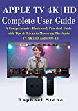 APPLE TV 4K HD Complete User Guide: A Comprehensive Illustrated, Practical Guide with Tips & Tricks to Mastering The Apple TV 4K HD and tvOS 13 (English Edition)