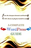 A Complete WordPress Guide: From the cheapest domain and hosting to configuration of WordPress, its themes and plugins (English Edition)