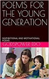 POEMS FOR THE YOUNG GENERATION: INSPIRATIONAL AND MOTIVATIONAL POEMS (English Edition)