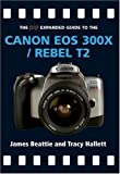 The Pip Expanded Guide to the Canon Eos 300x/rebel T2 (Pip Expanded Guide Series)
