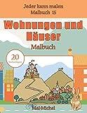 Wohnungen und Häuser Malbuch: 20 Malvorlagen (Jeder kann malen Malbuch, Band 15)