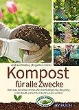 Kompost für alle Zwecke: Was Sie schon immer über nachhaltiges Bio-Recycling in der Stadt und auf dem Land wissen wollten (Grüne Traumwelten)