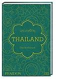 Thailand – Das Kochbuch: Die Bibel der thailändischen Küche