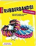 Rubberbands! Fun & Fashion: Jetzt wird's knallig - brandneue Ideen für Loomband-F