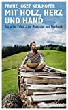 Mit Holz, Herz und Hand: Das echte Leben – ein Mann und sein Handwerk