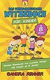 Das unbeschreibliche Witzebuch für Kinder: Grosse Sammlung von lustigen Witzen für Kinder ab 8 Jahren