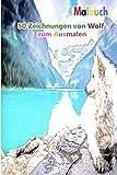 Malbuch 50 Zeichnungen von Wolf zum Ausmalen: Ein gutes Buch der Größe 6 x 9 Zoll für Hobby, Spaß, Unterhaltung und Kolorierung von Zeichnungen für ... Jugendliche, Erwachsene, Männer und Frauen