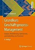 Grundkurs Geschäftsprozess-Management: Analyse, Modellierung, Optimierung und Controlling