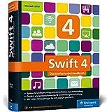 Swift 4: Das umfassende Handbuch. Apps entwickeln für iOS, macOS und tvOS. Ideal für Umsteiger von Objective-C.