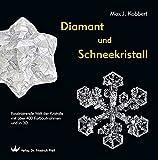 Diamant und Schneekristall: Faszinierende Welt der Kristalle mit über 400 Farbaufnahmen und in 3D