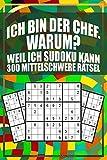 Ich bin der Chef. Warum? Weil ich Sudoku kann.: Tolles Rätsel Spiel für Liebhaber von Sudokus inkl. Lösungen. Geschenkidee für Erwachsene und ... sowie eine Denksport Beschäftigung suchen