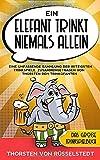 Ein Elefant trinkt niemals allein – Das große Trinkspielbuch: Eine umfassende Sammlung der witzigsten Trinkspiele, zusammengetragen von Thorsten dem Trinkofanten