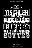 Tischler haben den Rang eines Königs - Die Tugenden Eines Herrschers und Körper eines Gottes - Notizbuch: Lustiges Tischler Notizbuch mit Punktraster. Tischler Zubehör & Tischler Geschenk Idee.