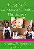 BABY-BREI: 32 Rezepte für Ihren THERMOMIX: Thermomix optimal ausnutzen!