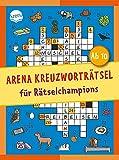 Arena Kreuzworträtsel für Rätselchampions: Kreuzworträtselblock für Kinder ab 10 J
