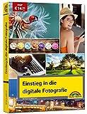 Einstieg in die digitale Fotografie - Ihr Weg zu perfekten F