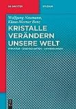 Kristalle verändern unsere Welt: Struktur - Eigenschaften - Anwendungen (De Gruyter Studium)