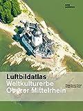 Luftbildatlas Weltkulturerbe Oberer Mittelrhein (inkl. CD-ROM)