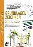Grundlagenwerkstatt: Grundlagen Zeichnen: Für Zeichnungen mit Bleistift, Buntstift, Tusche und mehr