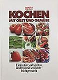 Kochen mit Obst und Gemüse - Einkaufen, vorbereiten, kochen und servieren leicht g