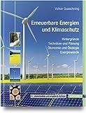 Erneuerbare Energien und Klimaschutz: Hintergründe - Techniken und Planung - Ökonomie und Ökologie - Energiew