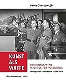 Kunst als Waffe ― Der Einsatzstab Reichsleiter Rosenberg: Ideologie und Kunstraub im 'Dritten Reich'