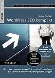 WordPress SEO kompakt: Das Praxishandbuch: Suchmaschinenoptimierung für Ihren WordPress-Blog - das ultimative Handbuch für erfolgreiches Bloggen