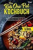 Das Reis One Pot Kochbuch, 66 schmackhafte Rezepte aus der One - Pot Küche.: Schnell und einfache Rezepte mit Reis. (66 Rezepte zum Verlieben, Band 50)