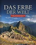 Das Erbe der Welt: Die Kultur- und Naturmonumente der Erde nach der Konvention der UNESCO (KUNTH Bildbände/Illustrierte Bücher)