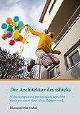 Die Architektur des Glücks: Wohnraumplanung psychologisch betrachtet - damit aus einem Haus (d)ein Zuhause wird