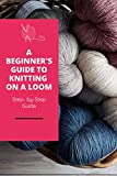 A Beginner's Guide to Knitting on A Loom: Step- by-Step Guide: Loom knitting primer (English Edition)