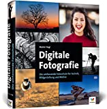 Digitale Fotografie: So lernen Sie richtig gut zu fotografieren – 2. Auflage